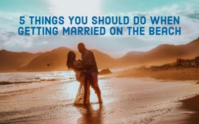 5 Things You Should Do When Getting Married On the Beach